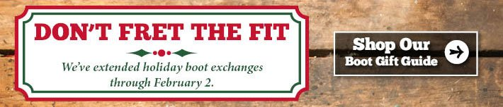 Don't Fret The Fit - We've extended holiday boot exchanges through February 2.
