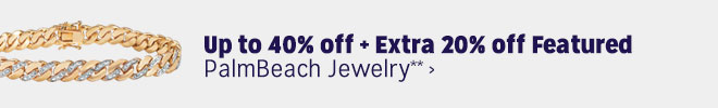 Up to 40% off + Extra 20% off Featured PalmBeach Jewelry**