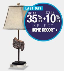 LAST DAY - Up to 35% off + Extra 10% off Select Home Decor**