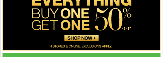 Everything Buy One, Get One 50% Off!