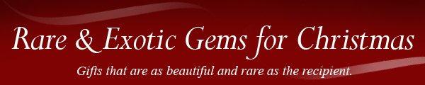 Rare & Exotic Gems for Christmas