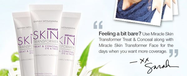 Feeling a bit bare? Use Miracle Skin Transformer Treat and Conceal along with Miracle Skin Transformer Face for the days when you want more coverage. - xx Sarah