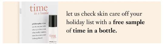 let us check skin care off your holiday list with a free sample of time in a bottle.