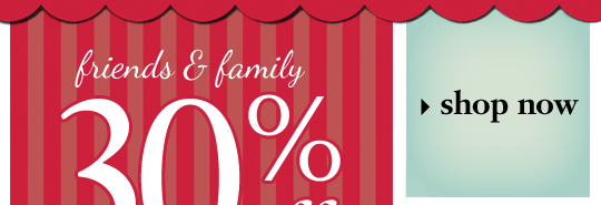 friends & family 30%off all orders thru 12/12* promo code: thankful4you *product exclusions apply