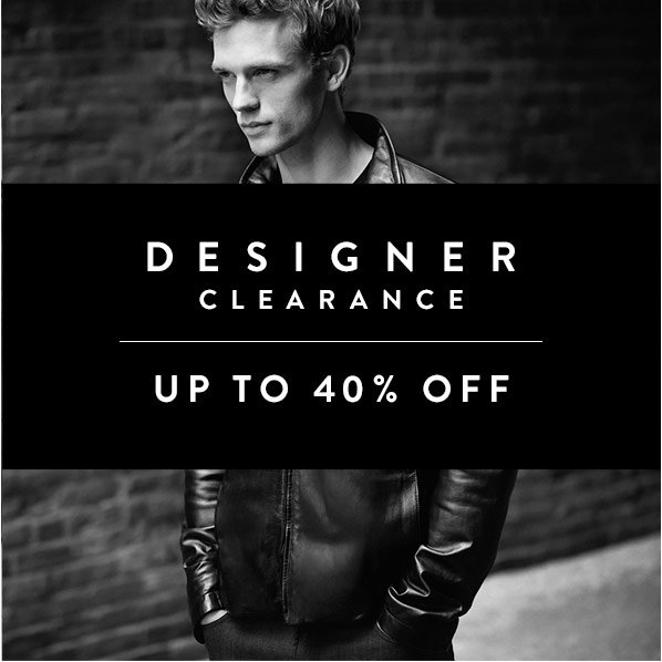 DESIGNER CLEARANCE - UP TO 40% OFF