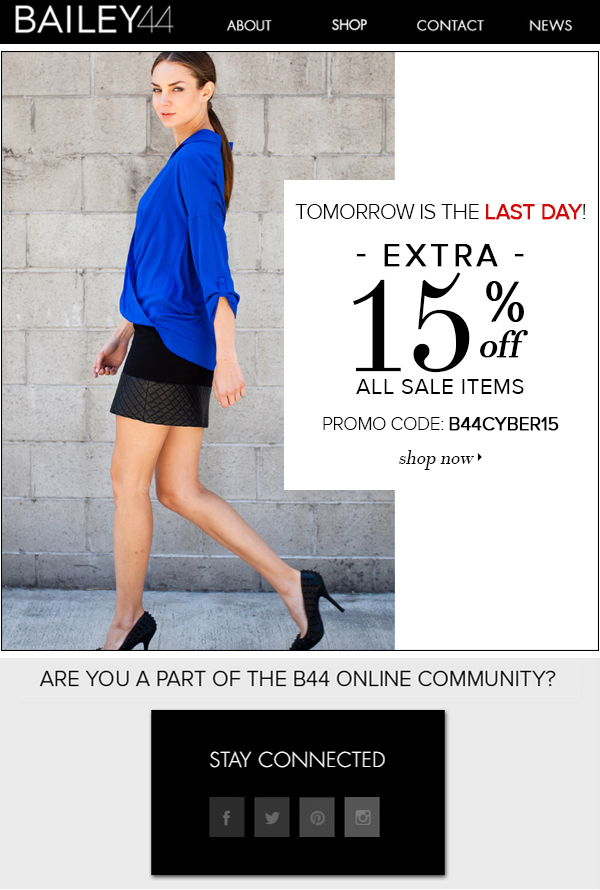 TOMORROW IS THE LAST DAY! 15% OFF SALE ITEMS ONLY PROMO CODE:B44CYBER15 shop now>