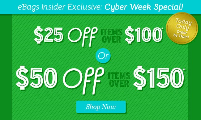 $25 Off items over $100 OR $50 Off items over $150! Shop Now.