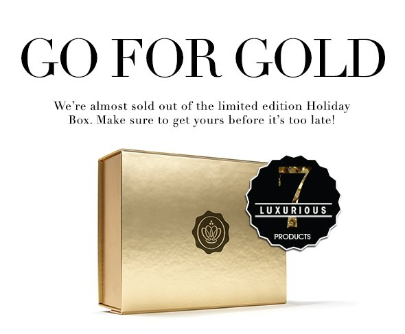 Go For Gold >> We're almost sold out of the limited edition Holiday Box. Make sure to get yours before it's too late! >>   - 7 beauty products - $150 value  $50  or  get it free with a 12-month subscription. Use code: GOLD