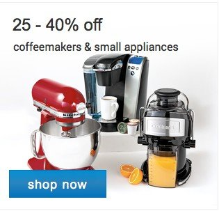 25 - 40% off coffeemakers and small appliances. Shop now.