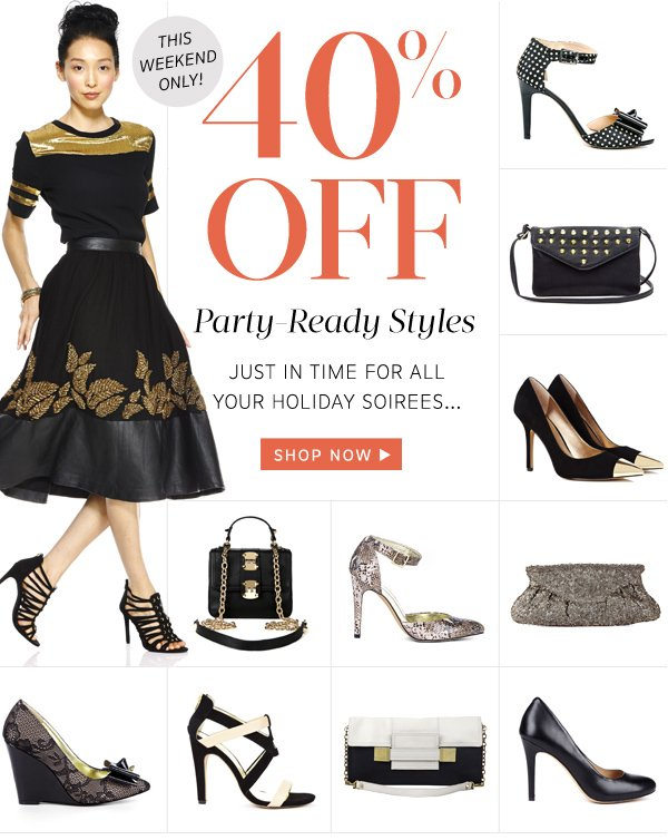 This weekend only! 40% Off Party-Ready Styles. Shop Now