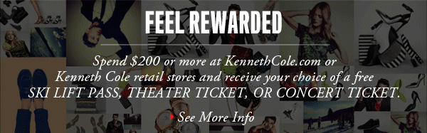 Spend $200 or more at KennethCole.com or Kenneth Cole retail stores and receive your choice of a free SKI LIFT PASS, THEATER TICKET, OR CONCERT TICKET. › See more info
