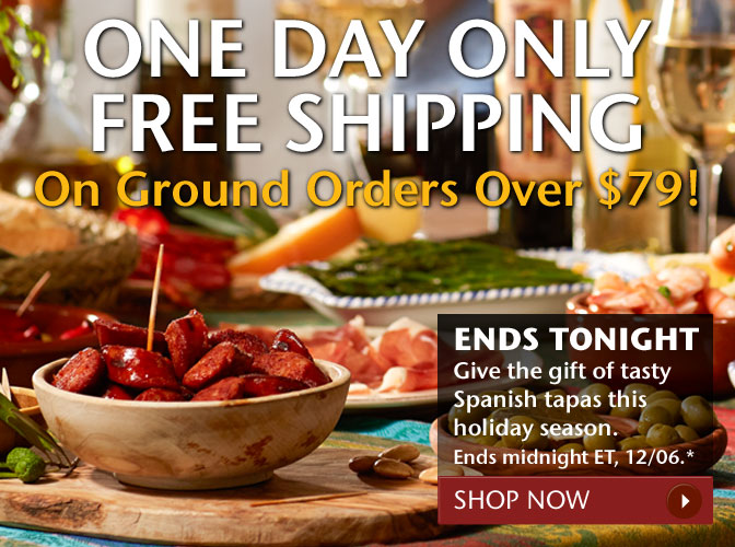 One Day Only - Free Shipping on Ground Orders Over $79! Ends Tonight - Give the gift of tasty Spanish tapas this holiday season. Ends midnight ET, 12/06.* Shop Now