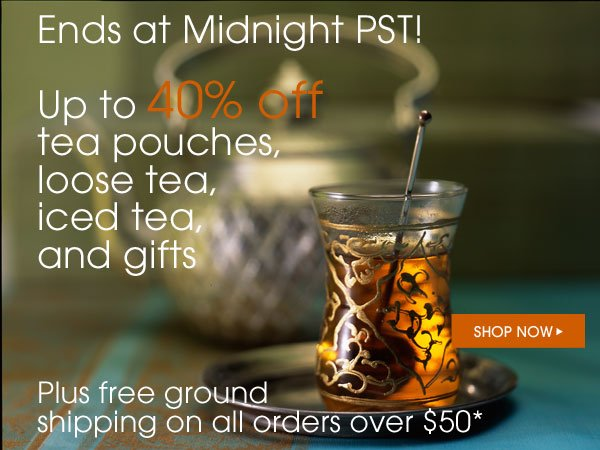 Ends at Midnight PST! Up to 40% off tea pouches, loose tea, iced tea, and gifts. Plus free ground shipping on all orders over $50.* Shop Now...