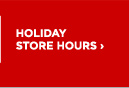 HOLIDAY STORE HOURS ›