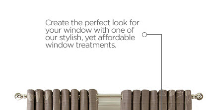 Create the perfect look for your window with one of our stylish,  yet affordable window treatments.