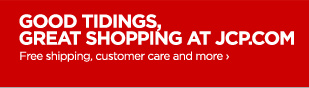 GOOD TIDINGS, GREAT SHOPPING AT  JCP.COM           	           	Free shipping, customer care & more ›