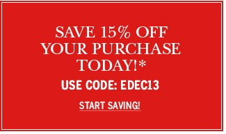 Save 15% off your purchase today! Use code: EDEC13. Start Saving!*