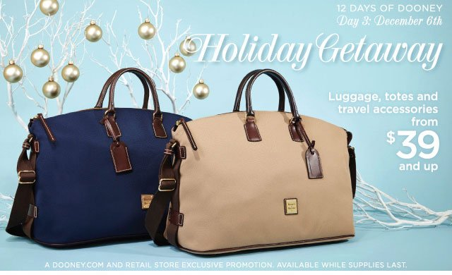 12 Days of Dooney - Day 3: December 6th - Holiday Getaway, luggage, totes and travel accessories from $39 and up.