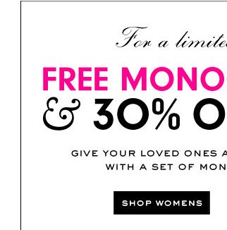 Free monogramming and 30 percent off track. SHOP WOMENS.