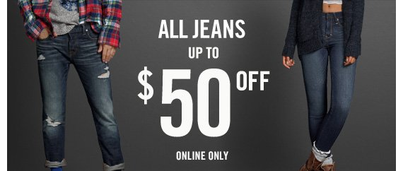 ALL JEANS UP TO $50 OFF ONLINE ONLY