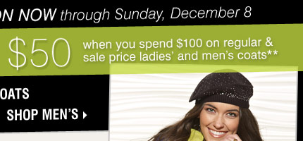 STARTS TODAY! Save $50 when you spend $100  on regular and sale price ladies' and men's coats** Shop men's coats.
