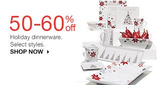 50-60% off Holiday dinnerware. Select styles. SHOP NOW