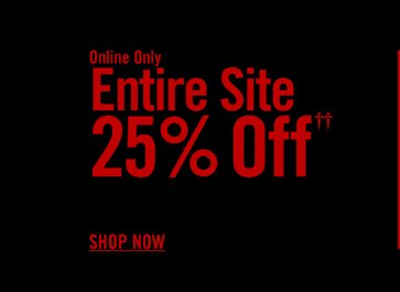 ONLINE ONLY - ENTIRE SITE 25% OFF†† - SHOP NOW