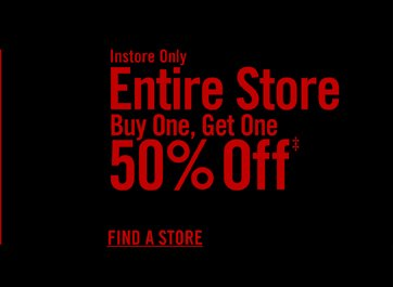 INSTORE ONLY - ENTIRE STORE BUY ONE, GET ONE 50% OFF‡