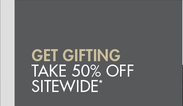 GET GIFTING - TAKE 50% OFF SITEWIDE*