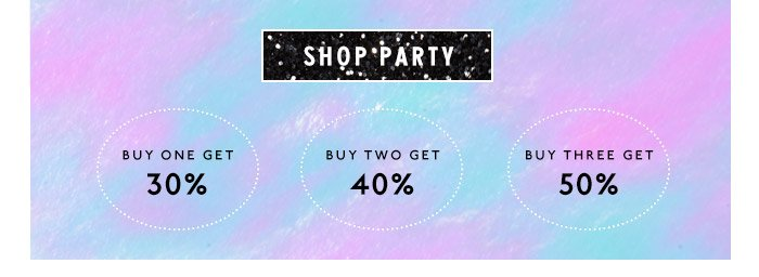 Shop Party. Buy one get 30%. Buy two get 40%. Buy three get 50%.