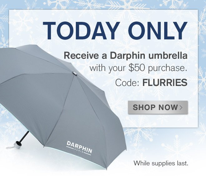 TODAY ONLY. Receive a Darphin umbrella with your $50 purchase.