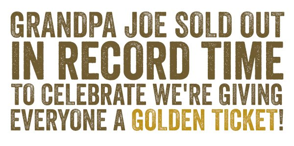 WE'RE GIVING EVERYONE A GOLDEN TICKET!