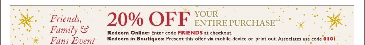 Friends Family & Fans Event | 20% OFF YOUR ENTIRE PURCHASE***