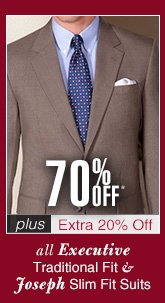 70% Off* Executive Traditional Fit & Joseph Slim Fit Suits - plus Extra 20% Off