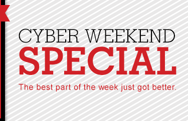 Cyber Weekend Special - The best part of the week just got better.