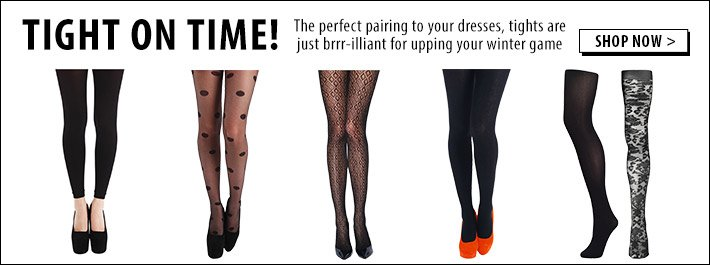 Tight on time! Pair tights with your dresses, brrrr-iiilliant for upping your winter game!
