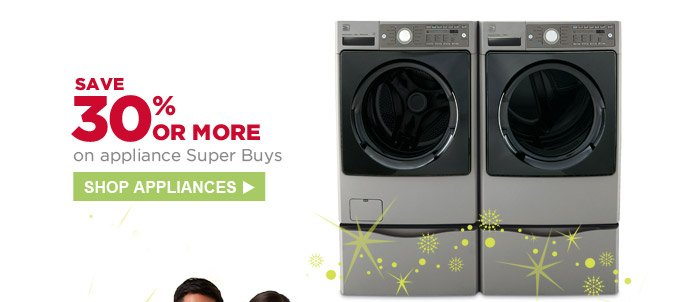 SAVE 30% OR MORE on appliance Super Buys | SHOP APPLIANCES
