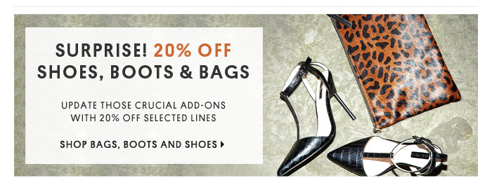SURPRISE! 20% OFF SHOES , BOOTS AND BAGS - Shop Bags, Boots and Shoes