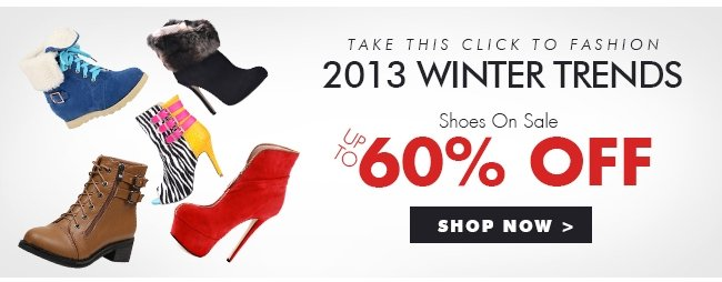 2013 Winter Trends shoes on sale Up to 60 % off