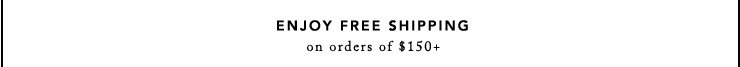 ENJOY FREE SHIPPING - on orders of $150+
