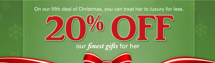 20% off our finest gifts for her PLUS free shipping on your entire order