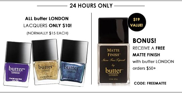 24 hrs only - $10 butter LONDON nail lacquers!