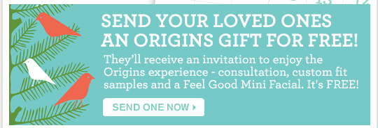 SEND YOUR LOVED ONES AN ORIGINS GIFT FOR FREE This holiday season send an email for a free Origins Mini Facial and custom samples to your friends and family It is FREE SEND ONE NOW