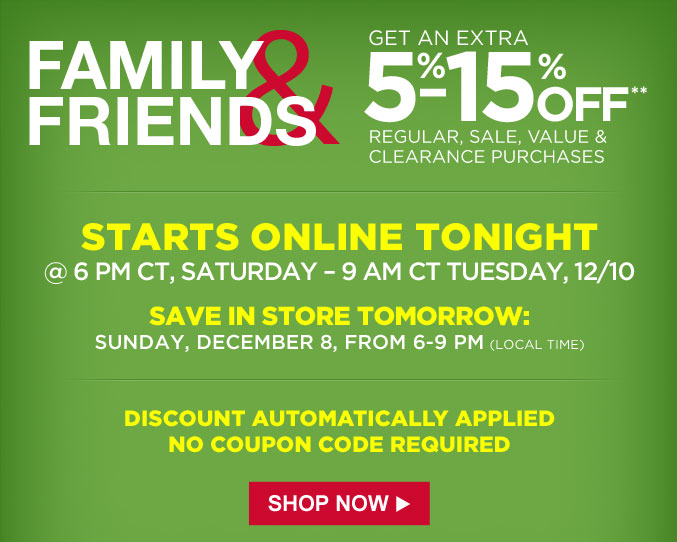 FAMILY & FRIENDS | GET AN EXTRA 5%-15% OFF** REGULAR, SALE, VALUE & CLEARANCE PURCHASES | SHOP NOW