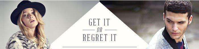 Get it or regret it
