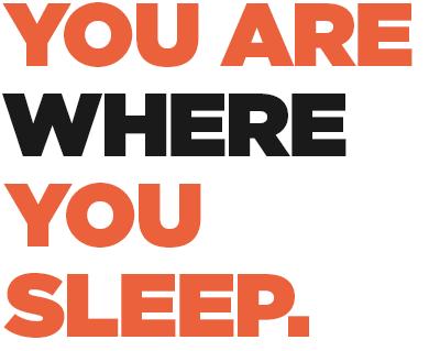 You are where you sleep.