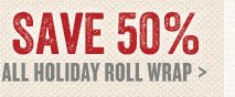 Save 50% All Holiday Roll Wrap