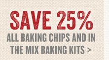 Save 25% All Baking Chips and In The Mix Baking Kits