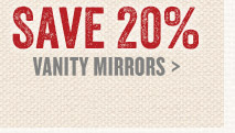 Save 20% on Vanity Mirrors