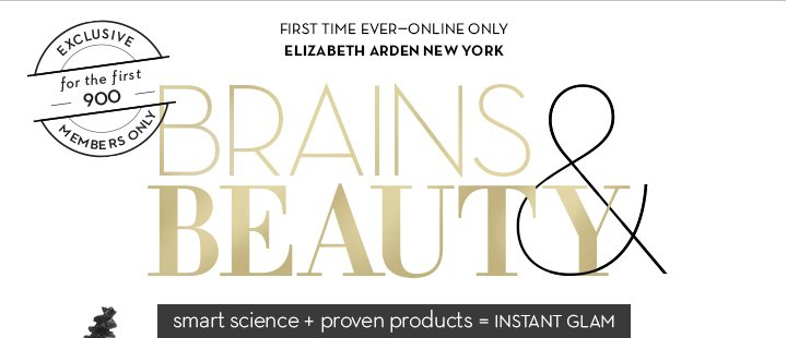 FIRST TIME EVER—ONLINE ONLY. ELIZABETH ARDEN NEW YORK. BRAINS & BEAUTY. smart science + proven products = INSTANT GLAM.